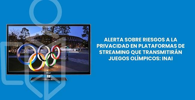 EN RIESGO LA PRIVACIDAD EN PLATAFORMAS DE STREAMING QUE TRANSMITIRÁN JUEGOS OLÍMPICOS: INAI